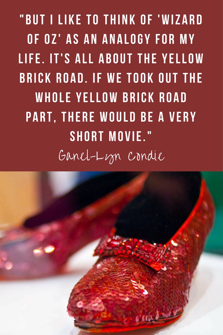 Speaker and author, Ganel-Lyn Condie, compares life to the Yellow Brick Road and Emerald City of OZ. Life is more about the journey (or the Yellow Brick Road) than our destinations (or OZ).